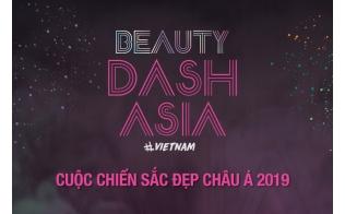BEAUTY DASH ASIA 2019 - CUỘC CHIẾN SẮC ĐẸP CHÂU Á
